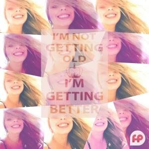 Eu não estou ficando velha, estou ficando melhor! - FP Comunicação e Marketing